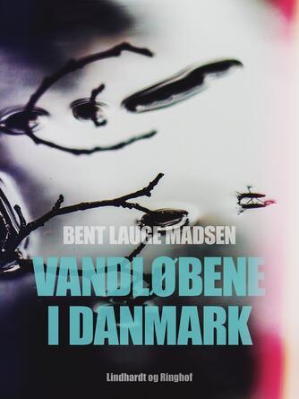 Bent Lauge Madsen (f. 1934): Vandløbene i Danmark