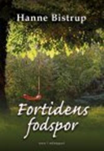 Hanne Bistrup: Fortidens fodspor : roman