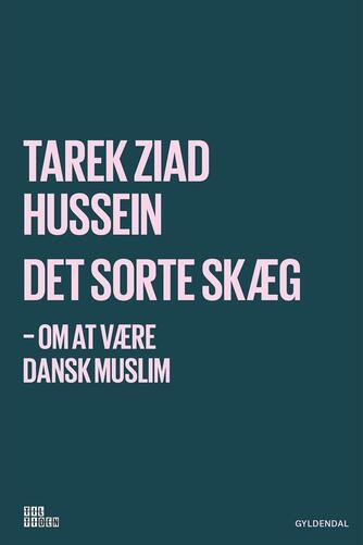 Tarek Ziad Hussein (f. 1992): Det sorte skæg : om at være dansk muslim