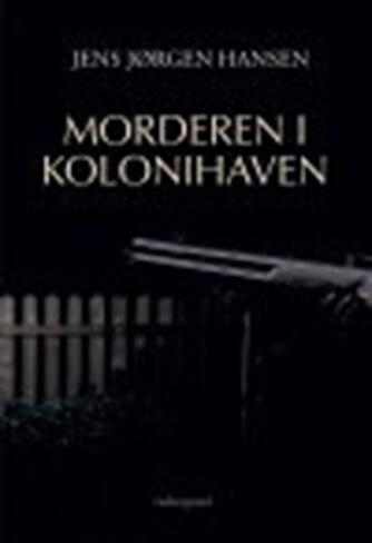 Jens Jørgen Hansen (f. 1961-01-10): Morderen i kolonihaven