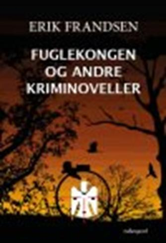 Erik Frandsen (f. 1954): Fuglekongen og andre kriminoveller