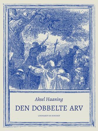 Aksel Haaning: Den dobbelte arv : kapitler om natur og spiritualitet, kristendom og historie samt Antikrist - problemet om det onde