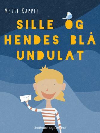 Mette Kappel: Sille og hendes blå undulat