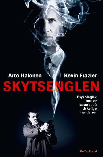 Kevin Frazier: Skytsenglen : psykologisk thriller baseret på virkelige hændelser