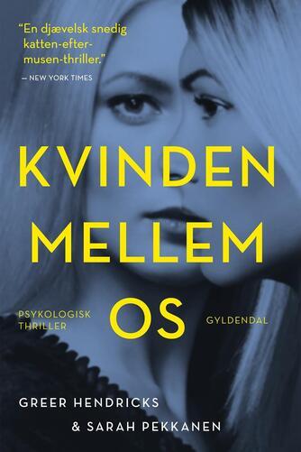 Greer Hendricks: Kvinden mellem os : psykologisk thriller