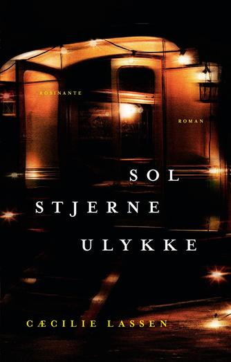 Cæcilie Lassen (f. 1971): Sol, stjerne, ulykke : roman