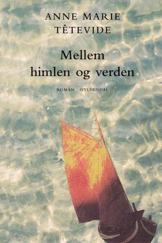 Anne Marie Têtevide: Mellem himlen og verden : roman