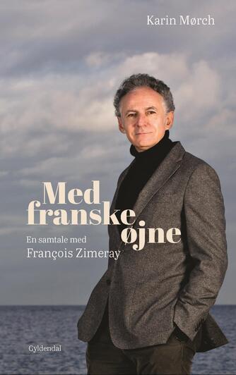 Karin Mørch: Med franske øjne : en samtale med Franc̨ois Zimeray