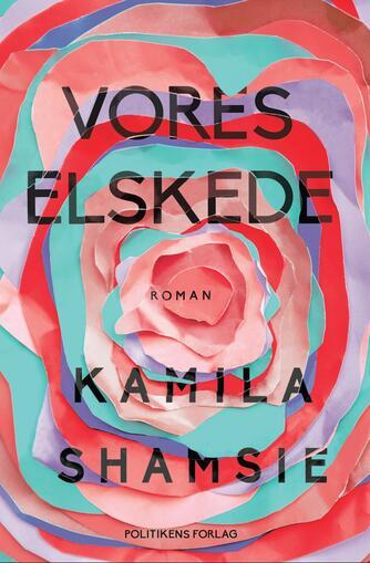 Kamila Shamsie: Vores elskede : roman