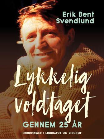 Erik Bent Svendlund: Lykkelig voldtaget gennem 25 år