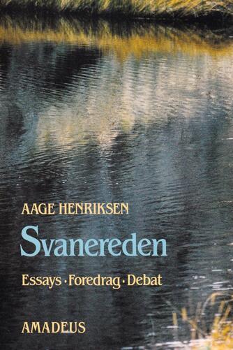 Aage Henriksen (f. 1921): Svanereden : essays, foredrag, debat