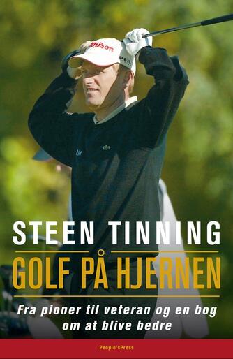 Steen Tinning (f. 1962): Golf på hjernen : fra pioner til veteran og en bog om at blive bedre
