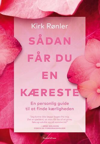 Kirk Rønler (f. 1983): Sådan får du en kæreste : en personlig guide til at finde kærligheden