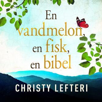 Christy Lefteri: En vandmelon, en fisk, en bibel