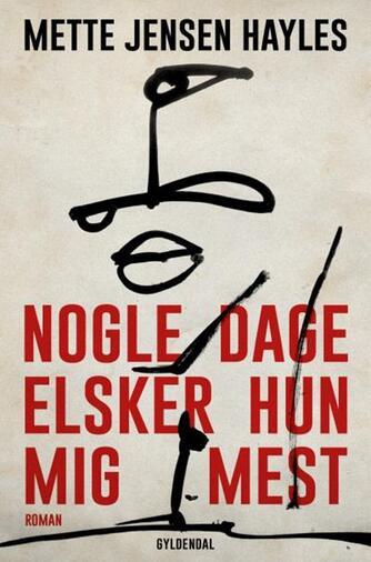 Mette Jensen Hayles: Nogle dage elsker hun mig mest : roman