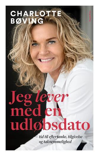Charlotte Bøving, Tine Bendixen: Jeg lever med en udløbsdato : tid til eftertanke, tilgivelse og taknemmelighed