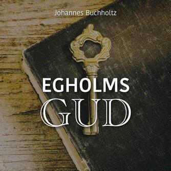 Johannes Buchholtz: Egholms Gud (Ved Søren Elung Jensen)