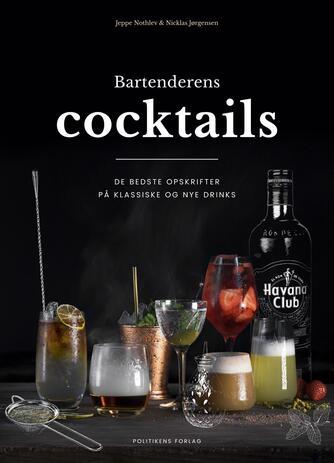 Jeppe Nothlev, Nicklas Jørgensen: Bartenderens cocktails : de bedste opskrifter på klassiske og nye drinks