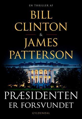 Bill Clinton: Præsidenten er forsvundet : en thriller