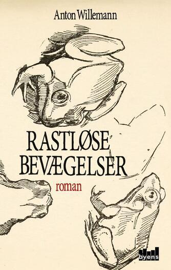 Anton Willemann: Rastløse bevægelser : roman