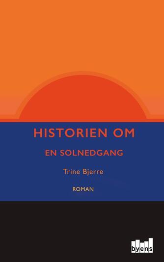 Trine Bjerre: Historien om en solnedgang : roman
