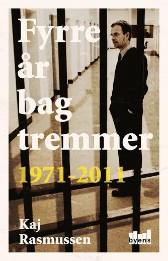 Kaj Rasmussen (f. 1949): Fyrre år bag tremmer : 1971-2011