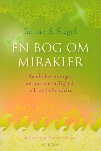 Bernie S. Siegel: En bog om mirakler : sande beretninger om taknemlighed, håb og helbredelse