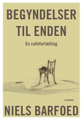 Niels Barfoed: Begyndelser til enden : en cafefortælling