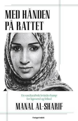 Manal al-Sharif (f. 1979): Med hånden på rattet : en saudiarabisk kvindes kamp for ligeværd og frihed
