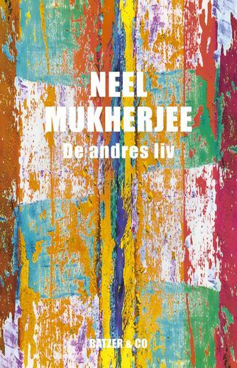 Neel Mukherjee (f. 1970): De andres liv