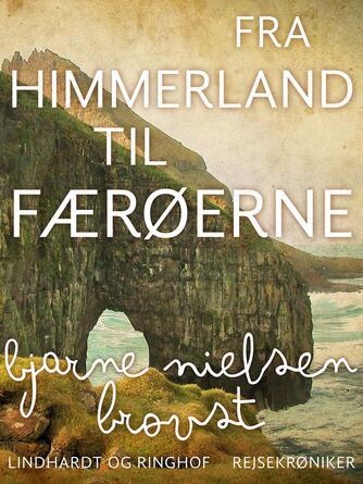 Bjarne Nielsen Brovst: Fra Himmerland til Færøerne : rejsekrøniker