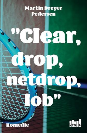 Martin Dreyer Pedersen: Clear, drop, netdrop, lob