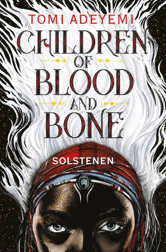 Tomi Adeyemi: Children of blood and bone - solstenen
