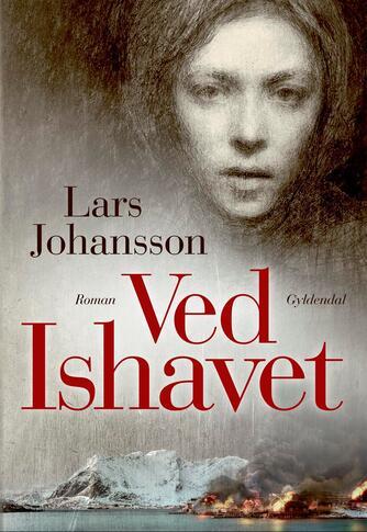 Lars Johansson (f. 1949): Ved Ishavet : roman