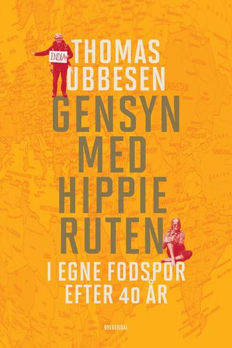 Thomas Ubbesen (f. 1956): Gensyn med hippieruten : i egne fodspor efter 40 år