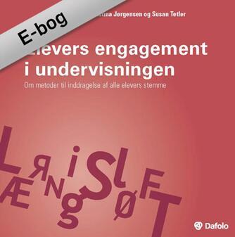 Hilde Ulvseth, Christina Jørgensen, Susan Tetler: Elevers engagement i undervisningen : om metoder til inddragelse af alle elevers stemme