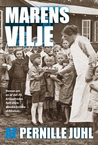 Pernille Juhl (f. 1963): Marens vilje : roman om en af det 20. århundredes helt store danske kvindeskikkelser