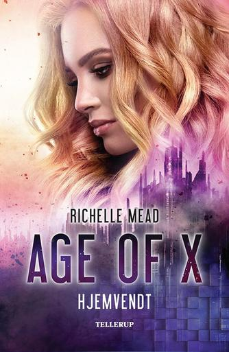 Richelle Mead: Age of X - hjemvendt
