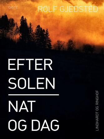Rolf Gjedsted: Efter solen - nat og dag : fortællinger og digte