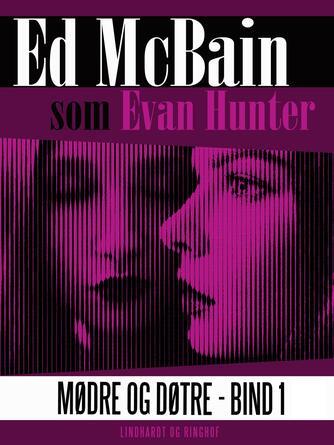Ed McBain: Mødre og døtre. Bind 1