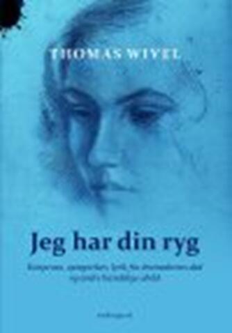 Thomas Wivel: Jeg har din ryg : kortprosa, optegnelser, lyrik fra dromedarens død og andre hændelige uheld