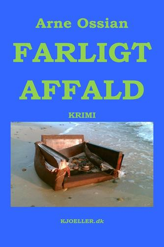 Arne Ossian: Farligt affald : krimi
