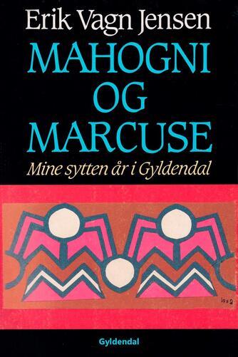 Erik Vagn Jensen (f. 1930): Mahogni og Marcuse : mine sytten år i Gyldendal