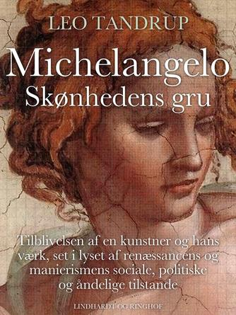 Leo Tandrup: Michelangelo - skønhedens gru : tilblivelsen af en kunstner og hans værk, set i lyset af renæssancens og manierismens sociale, politiske og åndelige tilstande
