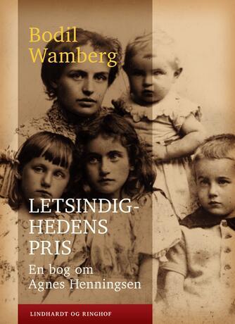 Bodil Wamberg: Letsindighedens pris : en bog om Agnes Henningsen