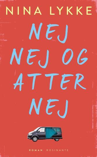 Nina Lykke (f. 1965): Nej, nej og atter nej : roman