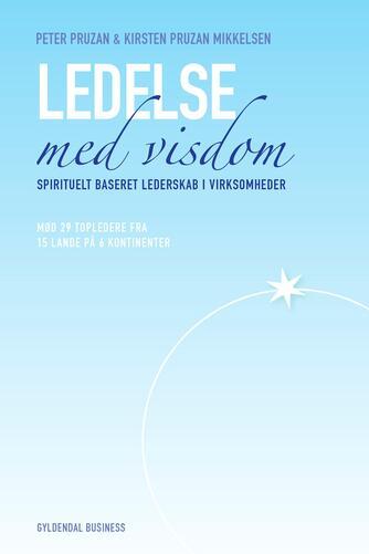 Debra Miller, William Miller, Peter Mark Pruzan, Kirsten Pruzan Mikkelsen: Ledelse med visdom : spirituelt baseret lederskab i virksomheder : mød 29 topledere fra 15 lande i seks verdensdele