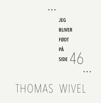 Thomas Wivel: Jeg bliver født på side 46 : digte