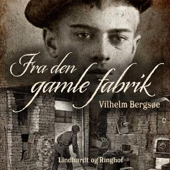 Vilhelm Bergsøe: Fra den gamle fabrik