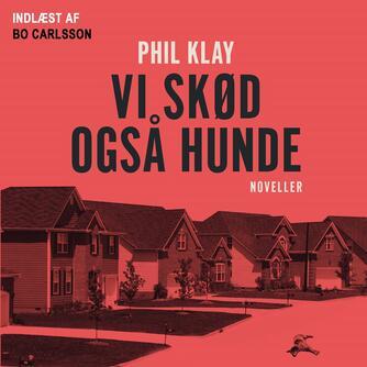 Phil Klay (f. 1983): Vi skød også hunde